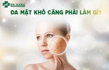 Da mặt khô căng phải làm gì? Các giải pháp khắc phục hiệu quả
